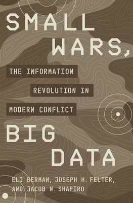 Small Wars, Big Data: The Information Revolution in Modern Conflict Cover Image