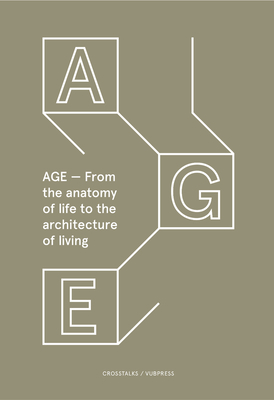 Age: From the Anatomy of Life to the Architecture of Living (Crosstalks) Cover Image