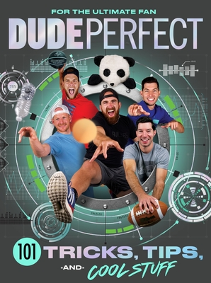 Dude Perfect 101 Tricks, Tips, and Cool Stuff Cover Image