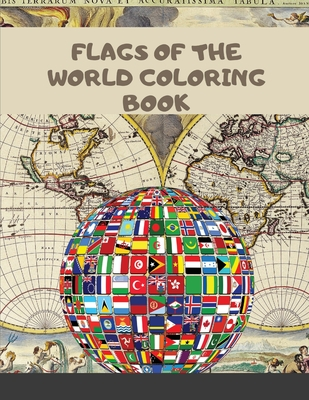 Flags of the World Coloring Book: Color interior A Fun Flags From Around the World coloring book for kids and family Cover Image