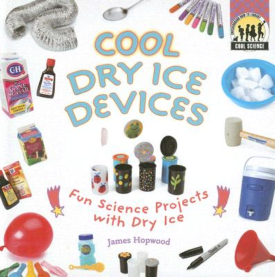 Cool Dry Ice Devices: Fun Science Projects with Dry Ice (Cool Science) Cover Image