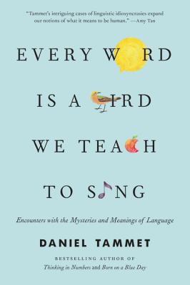 Every Word Is a Bird We Teach to Sing: Encounters with the Mysteries and Meanings of Language Cover Image