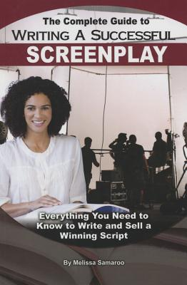 The Complete Guide to Writing a Successful Screenplay: Everything You Need to Know to Write and Sell a Winning Script Cover Image