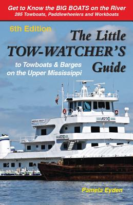 The Little Tow-Watchers Guide 6th Edition: Towboats & Barges on the Upper Mississippi Cover Image