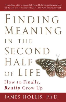 Finding Meaning in the Second Half of Life: How to Finally, Really Grow Up Cover Image