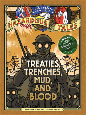 Nathan Hale's Hazardous Tales: Treaties, Trenches, Mud, and Blood: A World War I Tale Cover Image