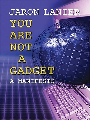 you are not a gadget Glenn harlan reynolds reviews jaron lanier's you are not a gadget: a manifesto.