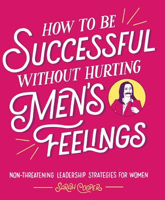 How to Be Successful without Hurting Men's Feelings: Non-threatening Leadership Strategies for Women Cover Image