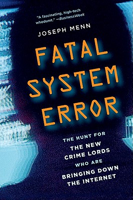 Fatal System Error: The Hunt for the New Crime Lords Who Are Bringing Down the InternetJoseph Menn