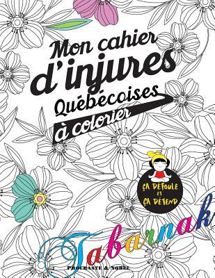 Mon Cahier d'Injures Québécoises À Colorier: Le Premier Cahier de Coloriage Adulte Québécois Avec Injures Et Jurons Cover Image