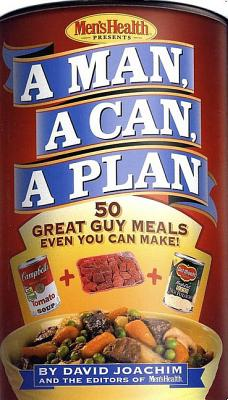 A Man, a Can, a Plan: 50 Great Guy Meals Even You Can Make!: A Cookbook Cover Image