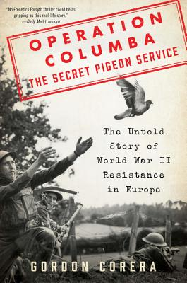 Operation Columba--The Secret Pigeon Service: The Untold Story of World War II Resistance in Europe Cover Image