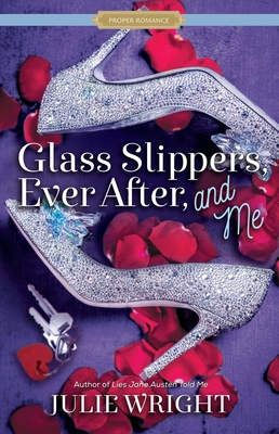 Glass Slippers, Ever After, and Me (Proper Romance Contemporary) Cover Image