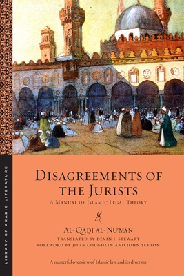 Disagreements of the Jurists: A Manual of Islamic Legal Theory (Library of Arabic Literature #22) Cover Image