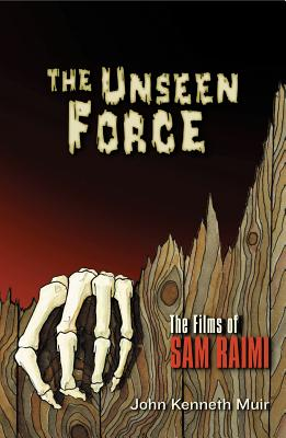 The Unseen Force: The Films of Sam Raimi (Applause Books) Cover Image