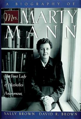 A Biography of Mrs Marty Mann: The First Lady of Alcoholics Anonymous Cover Image