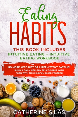 Eating Habits: This book includes: Intuitive Eating and its Workbook: No More Keto Diet or Intermittent Fasting! Build a Daily Health Cover Image