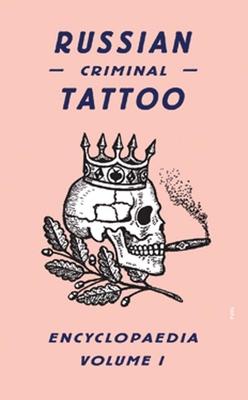 Russian Criminal Tattoo Encyclopaedia, Volume 1
