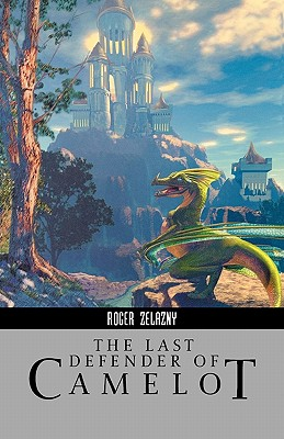 The Last Defender of Camelot (Roger Zelazny Collection) Cover Image