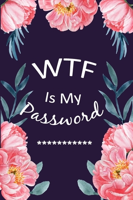 WTF Is My Password: Password Log Book and Internet Password Organizer, Alphabetical Pocket, Protect Usernames and Notebook - Ping Flower F Cover Image