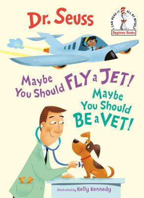 Maybe You Should Fly a Jet! Maybe You Should Be a Vet! (Beginner Books(R)) Cover Image