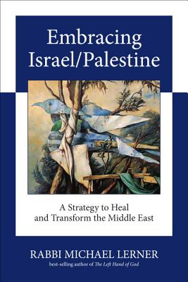 Embracing Israel/Palestine: A Strategy to Heal and Transform the Middle East Cover Image