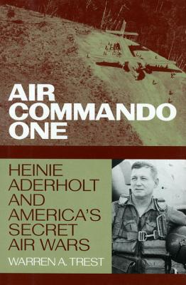 Air Commando One: Heinie Aderholt and America's Secret Air Wars Cover Image