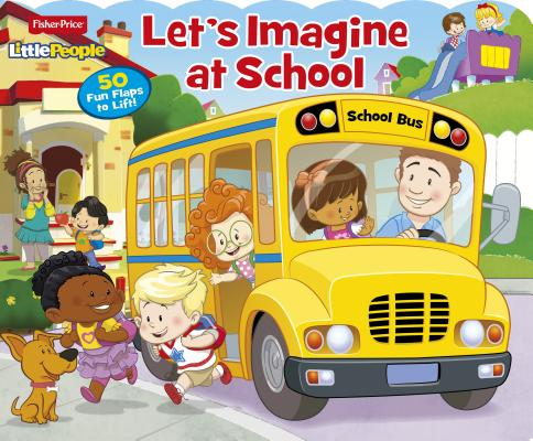 Fisher Price Little People Let's Imagine at School: 50 Fun Flaps to Lift! Cover Image