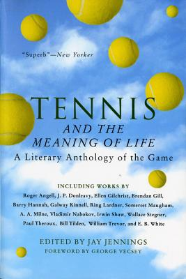 Tennis and the Meaning of Life: A Literary Anthology of the Game Cover Image