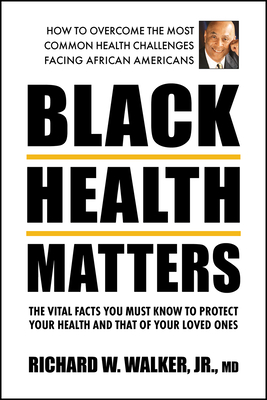 Black Health Matters: The Vital Facts You Must Know to Protect Your Health and That of Your Loved Ones Cover Image