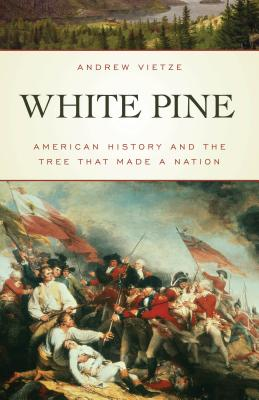 White Pine: American History and the Tree that Made a Nation Cover Image