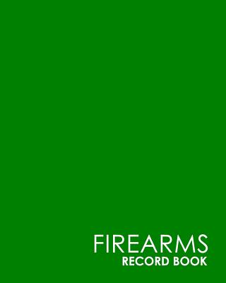 Firearms Record Book: Acquisition And Disposition Book, C&R, Firearm Log Book, Firearms Inventory Log Book, ATF Books, Minimalist Green Cove Cover Image