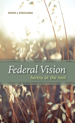 Federal Vision: Heresy at the Root Cover Image