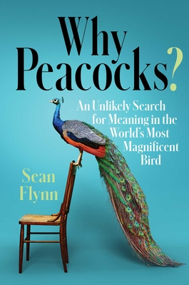 Why Peacocks?: An Unlikely Search for Meaning in the World's Most Magnificent Bird Cover Image