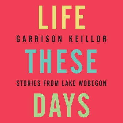 Life These Days: Stories from Lake Wobegon Cover Image