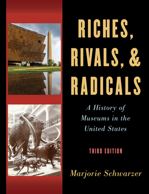 Riches, Rivals, and Radicals: A History of Museums in the United States (American Alliance of Museums) Cover Image