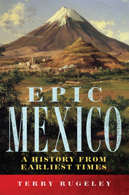 Epic Mexico: A History from Its Earliest Times cover