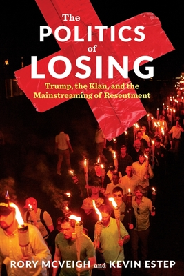 The Politics of Losing: Trump, the Klan, and the Mainstreaming of Resentment Cover Image