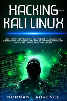 Hacking with Kali Linux: A Beginner's Guide to learning all the basics of Kali Linux and Cyber Security: Includes Network Defense Strategies, P Cover Image