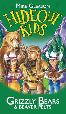 Grizzly Bears & Beaver Pelts: Book 3 (Hideout Kids #3) Cover Image