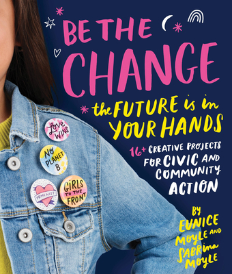 Be the Change: The Future Is in Your Hands - 16+ Creative Projects for Civic and Community Action Cover Image