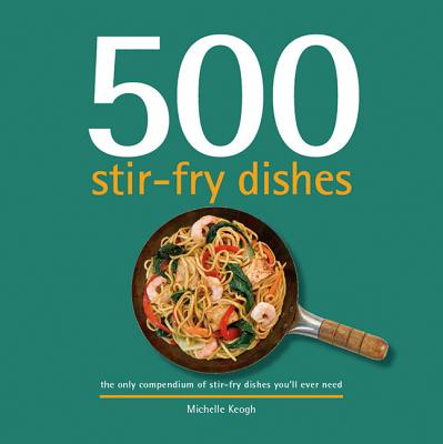 500 Stir-Fry Dishes: The Only Compendium of Stir-Fry Dishes You'll Ever Need (500 Cooking) Cover Image