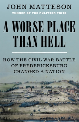A Worse Place Than Hell: How the Civil War Battle of Fredericksburg Changed a Nation Cover Image