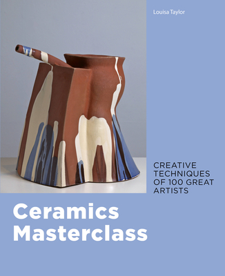 Ceramics Masterclass: Creative Techniques of 100 Great Artists Cover Image