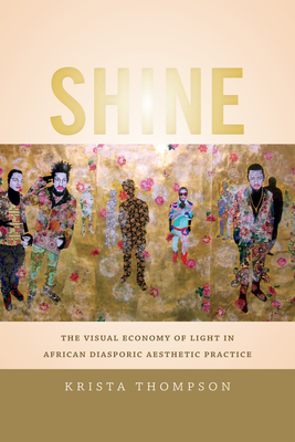 Shine: The Visual Economy of Light in African Diasporic Aesthetic Practice Cover Image