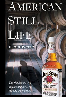 American Still Life: The Jim Beam Story and the Making of the World's #1 Bourbon Cover Image