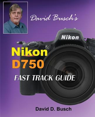 David Busch's Nikon D750 Fast Track Guide Cover Image