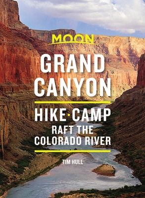Moon Grand Canyon: Hike, Camp, Raft the Colorado River (Travel Guide) Cover Image