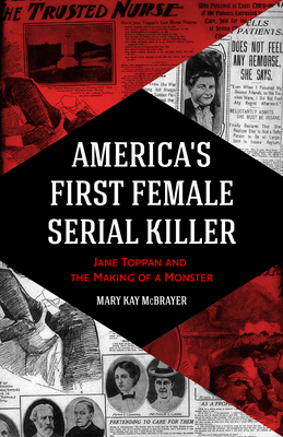 America's First Female Serial Killer: Jane Toppan and the Making of a Monster (Mind of a Serial Killer, True Crime, Women's Studies History, Irish Ame Cover Image