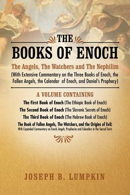The Books of Enoch: The Angels, the Watchers and the Nephilim (with Extensive Commentary on the Three Books of Enoch, the Fallen Angels, T Cover Image